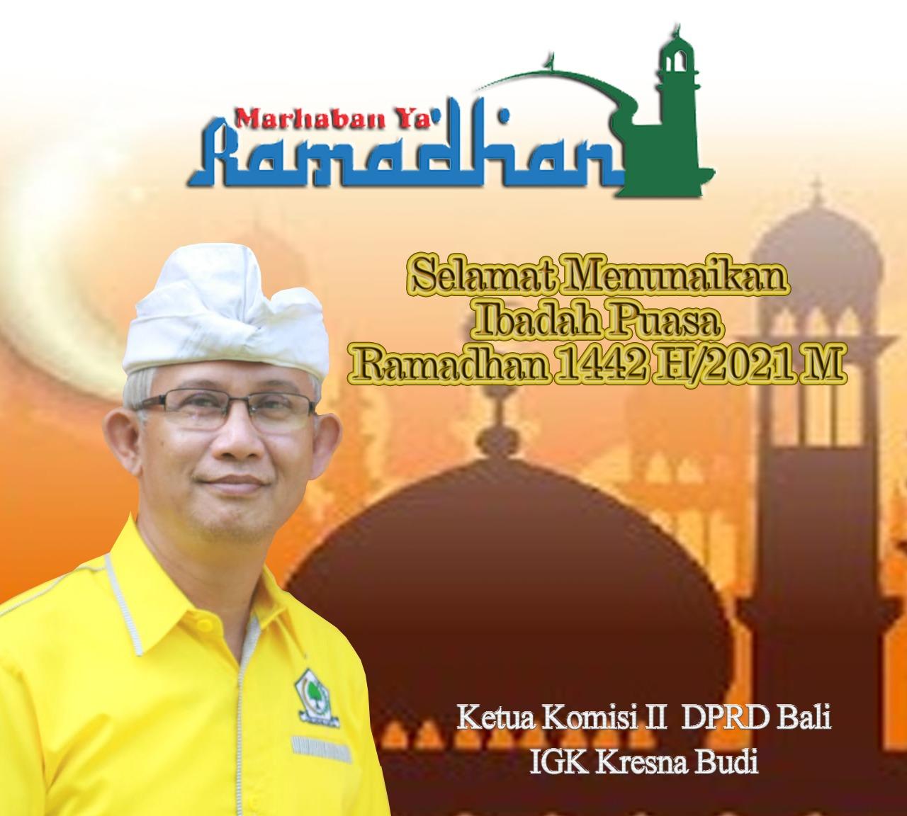 Puasa Telah Tiba Marhaban ya Ramadhan 1442 H: IGK Kresna Budi Saling Rangkul Menjaga Kerukunan Umat